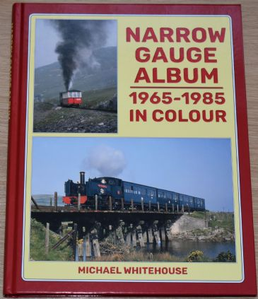 Narrow Gauge Album, 1965-1985 in Colour, by Michael Whitehouse